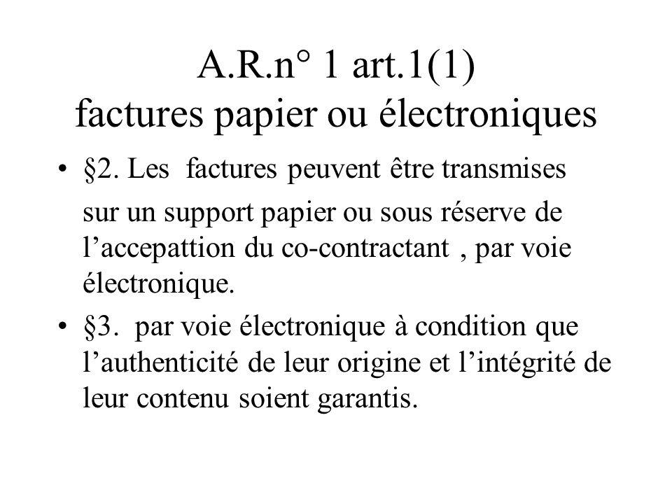 A.R.n° 1 art.1(1) factures papier ou électroniques