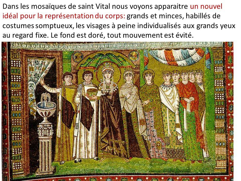 Dans les mosaïques de saint Vital nous voyons apparaitre un nouvel idéal pour la représentation du corps: grands et minces, habillés de costumes somptueux, les visages à peine individualisés aux grands yeux au regard fixe.