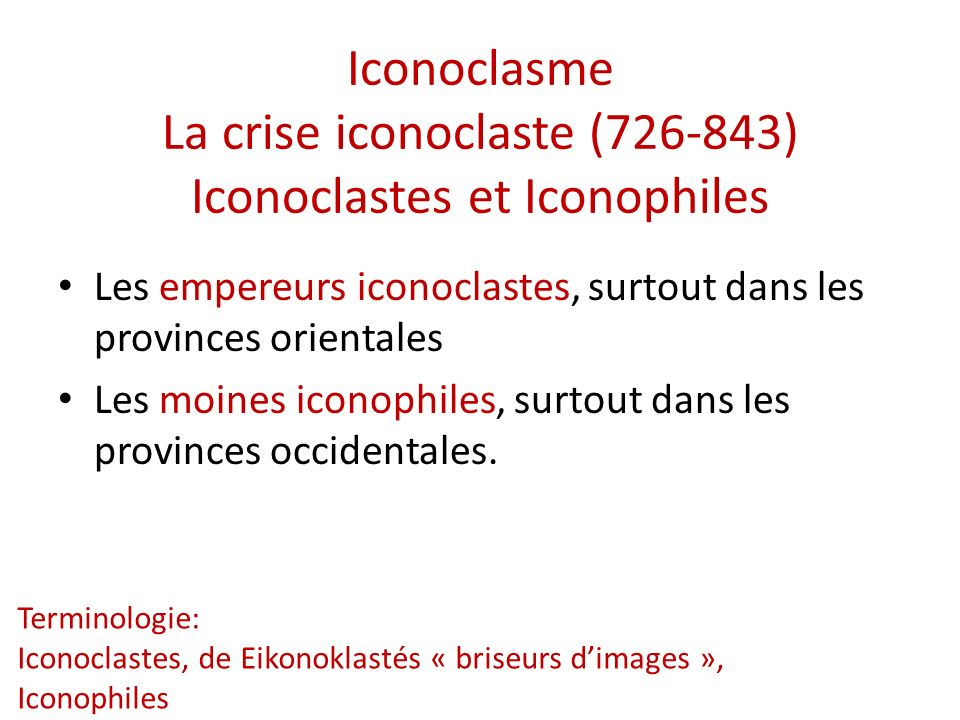Iconoclasme La crise iconoclaste (726-843) Iconoclastes et Iconophiles