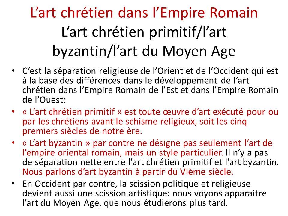 L'art chrétien dans l'Empire Romain L'art chrétien primitif/l'art byzantin/l'art du Moyen Age