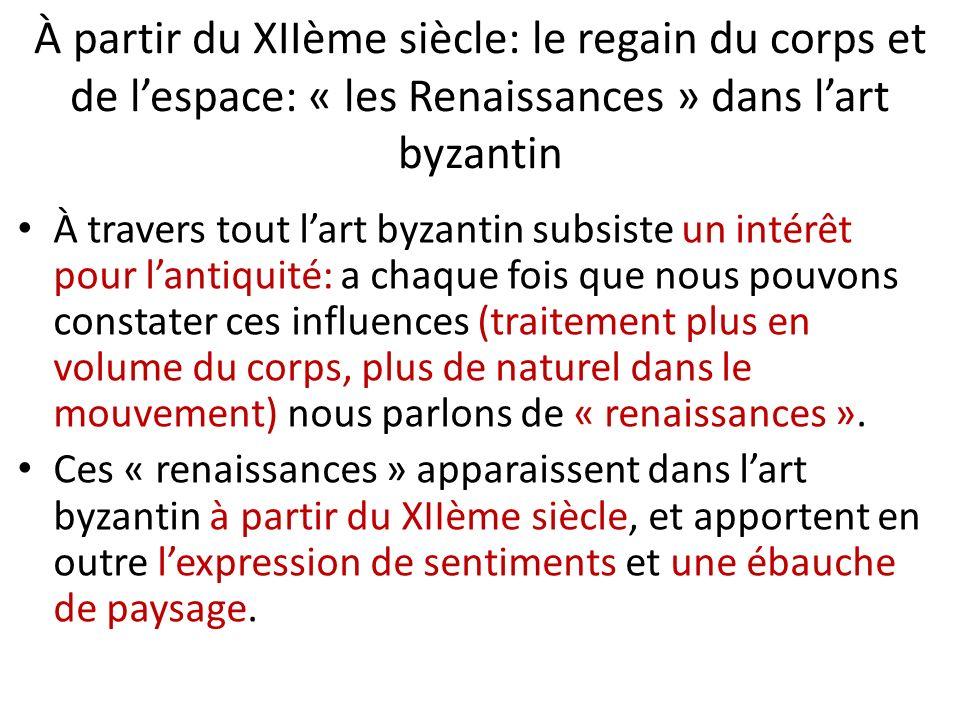 À partir du XIIème siècle: le regain du corps et de l'espace: « les Renaissances » dans l'art byzantin