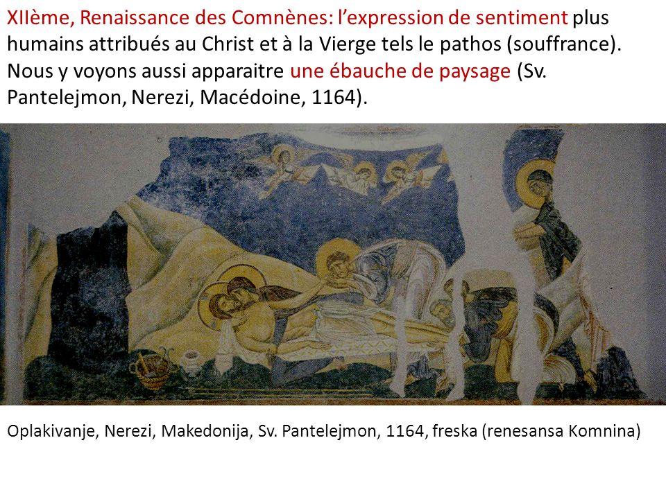 XIIème, Renaissance des Comnènes: l'expression de sentiment plus humains attribués au Christ et à la Vierge tels le pathos (souffrance). Nous y voyons aussi apparaitre une ébauche de paysage (Sv. Pantelejmon, Nerezi, Macédoine, 1164).