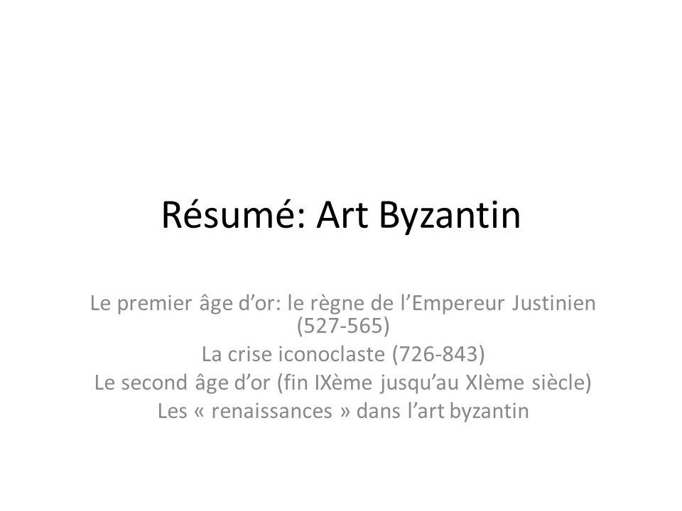 Résumé: Art Byzantin Le premier âge d'or: le règne de l'Empereur Justinien (527-565) La crise iconoclaste (726-843)