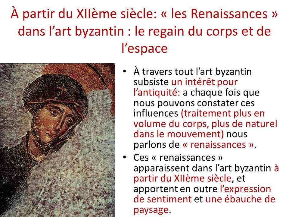 À partir du XIIème siècle: « les Renaissances » dans l'art byzantin : le regain du corps et de l'espace