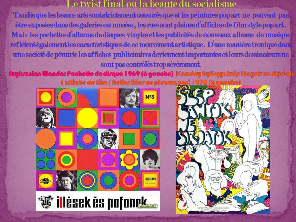 Le twist final ou la beauté du socialisme Tandis que les beaux-arts sont strictement censurés que et les peintures pop art ne peuvent pas être exposées dans des galeries ou musées , les rues sont pleines d'affiches de film style pop art .