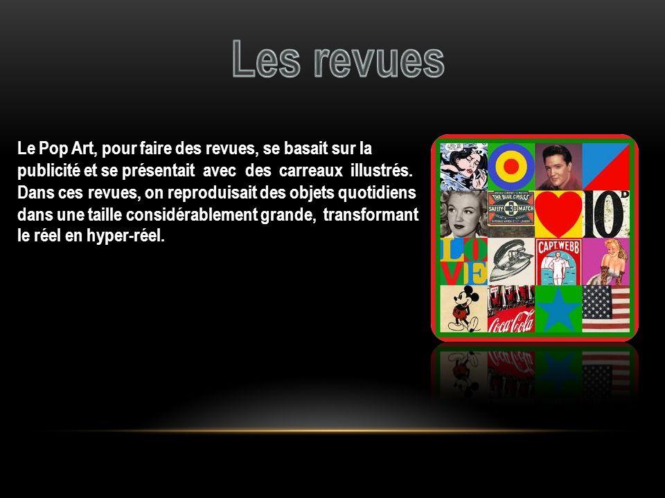 Les revues Le Pop Art, pour faire des revues, se basait sur la publicité et se présentait avec des carreaux illustrés.