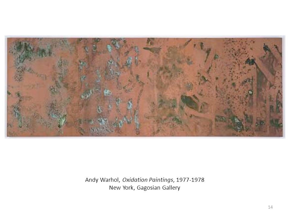 Andy Warhol, Oxidation Paintings, 1977-1978 New York, Gagosian Gallery