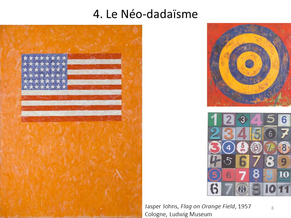 4. Le Néo-dadaïsme Jasper Johns, Flag on Orange Field, 1957