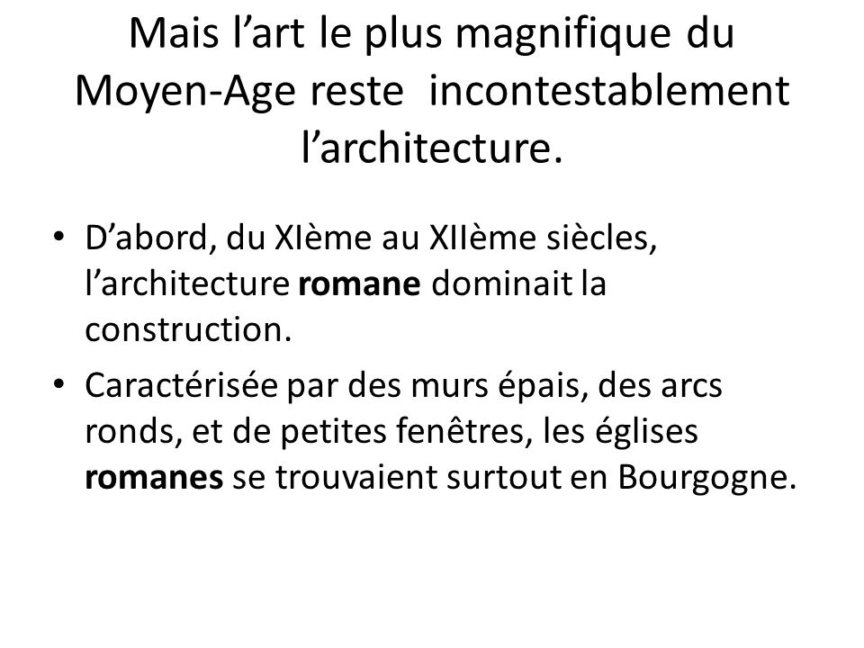 Mais l'art le plus magnifique du Moyen-Age reste incontestablement l'architecture.