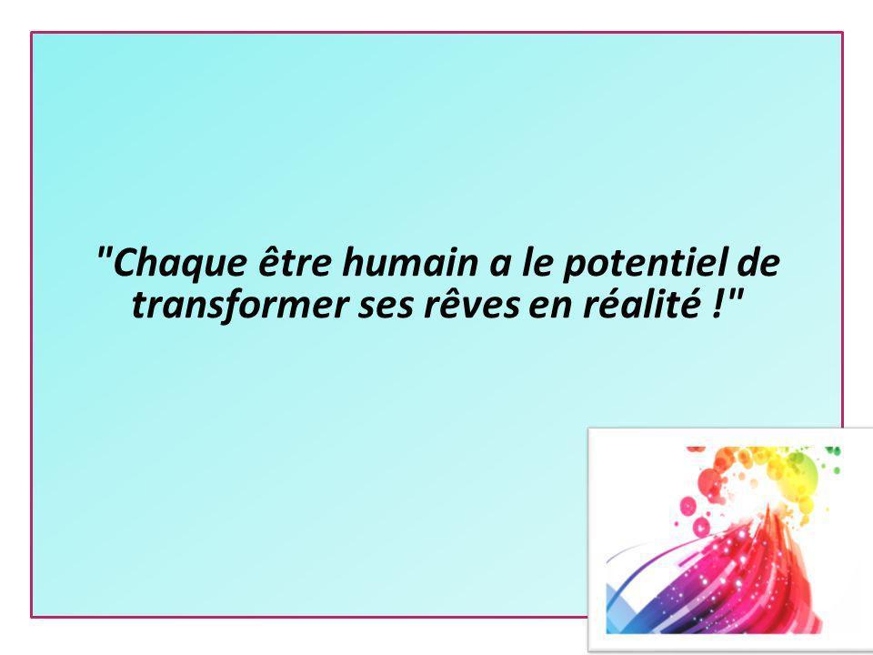 Chaque être humain a le potentiel de transformer ses rêves en réalité