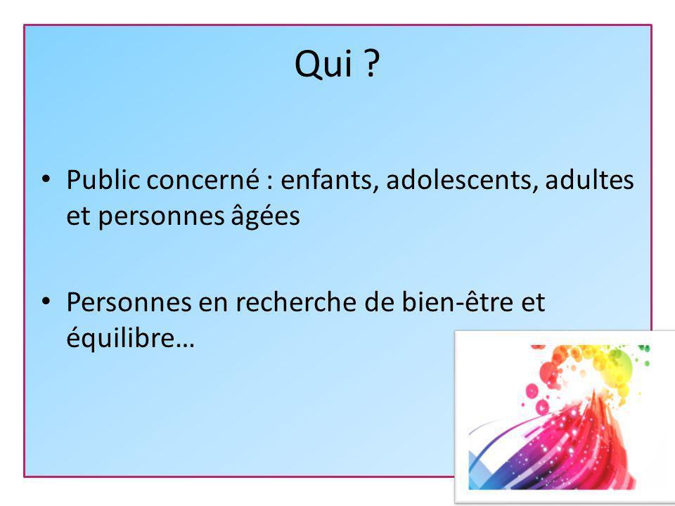 Qui . Public concerné : enfants, adolescents, adultes et personnes âgées.