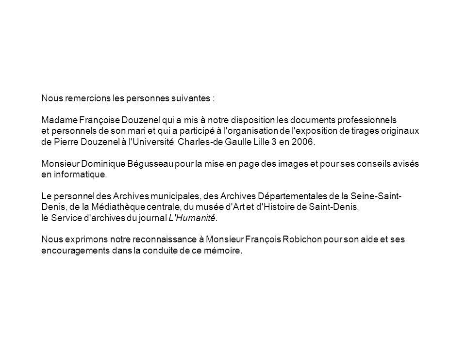 Nous remercions les personnes suivantes : Madame Françoise Douzenel qui a mis à notre disposition les documents professionnels et personnels de son mari et qui a participé à l organisation de l exposition de tirages originaux de Pierre Douzenel à l Université Charles-de Gaulle Lille 3 en 2006.