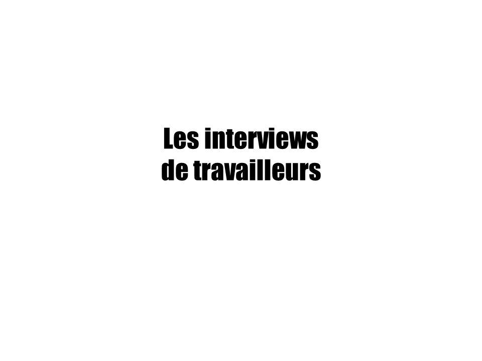 Les interviews de travailleurs