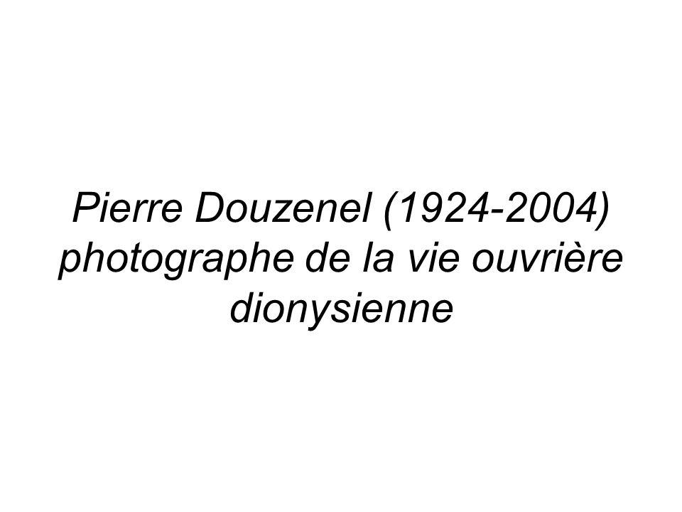 Pierre Douzenel (1924-2004) photographe de la vie ouvrière dionysienne