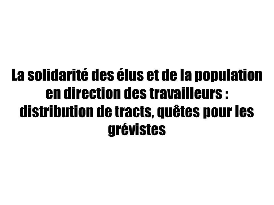 La solidarité des élus et de la population en direction des travailleurs : distribution de tracts, quêtes pour les grévistes