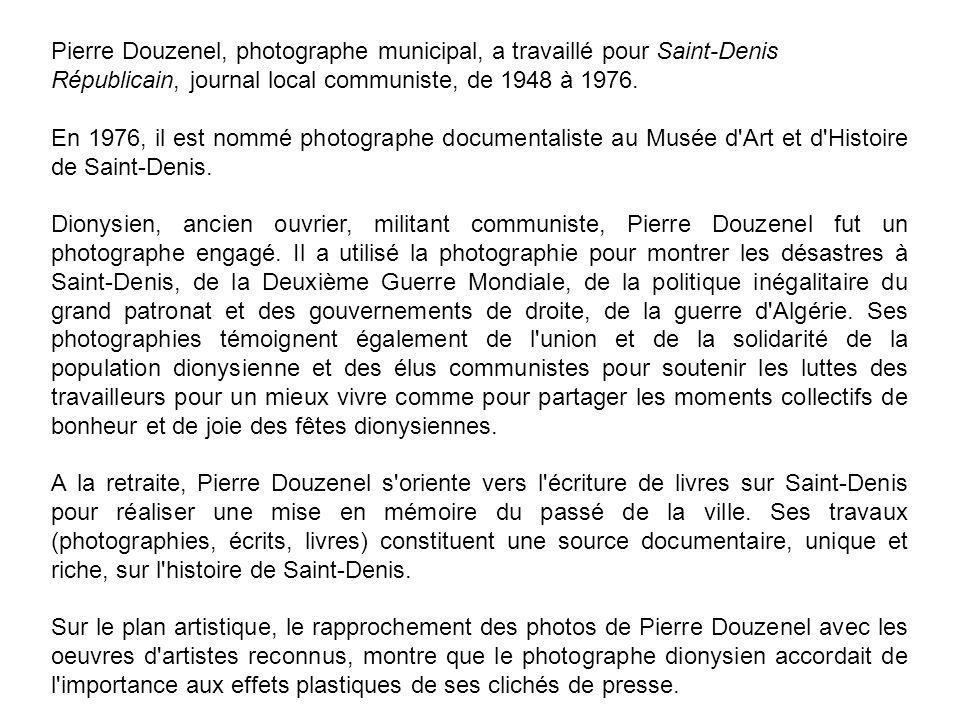 Pierre Douzenel, photographe municipal, a travaillé pour Saint-Denis Républicain, journal local communiste, de 1948 à 1976.
