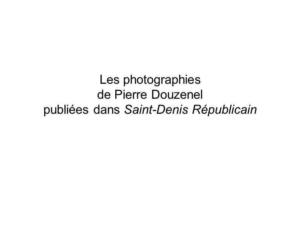 Les photographies de Pierre Douzenel publiées dans Saint-Denis Républicain