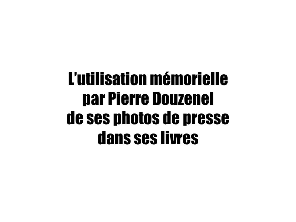 L'utilisation mémorielle par Pierre Douzenel de ses photos de presse dans ses livres