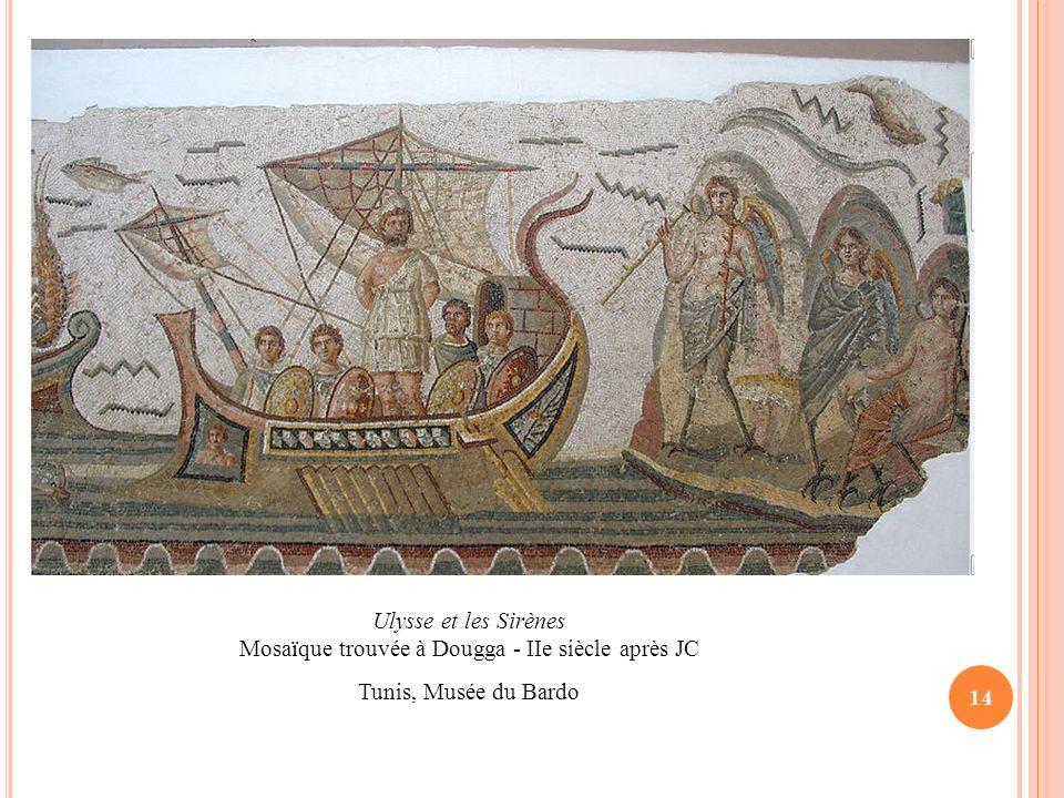 Ulysse et les Sirènes Mosaïque trouvée à Dougga - IIe siècle après JC