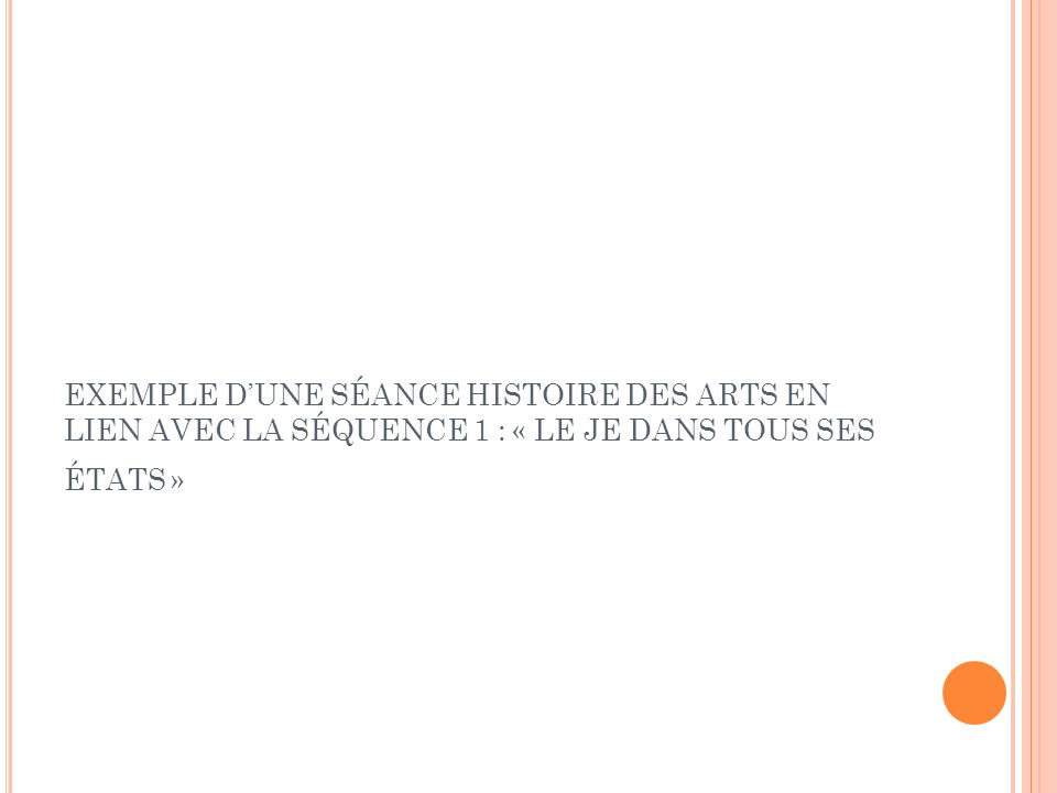 EXEMPLE D'une séance Histoire des Arts en lien avec la séquence 1 : « Le je dans tous ses états »