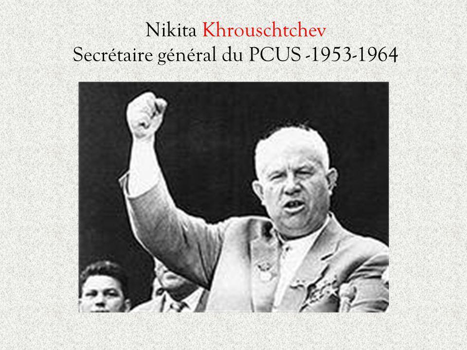 Nikita Khrouschtchev Secrétaire général du PCUS -1953-1964