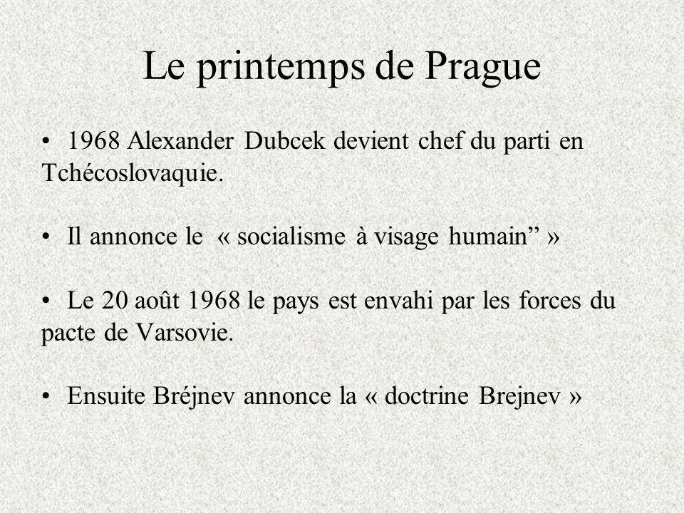 Le printemps de Prague 1968 Alexander Dubcek devient chef du parti en Tchécoslovaquie. Il annonce le « socialisme à visage humain »