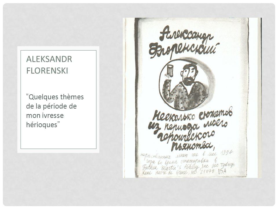 Aleksandr Florenski Quelques thèmes de la période de mon ivresse hérioques