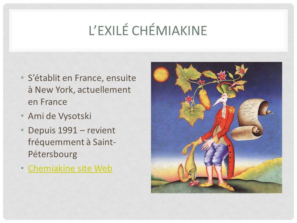 L'ExilÉ ChÉmiakinE S'établit en France, ensuite à New York, actuellement en France. Ami de Vysotski.