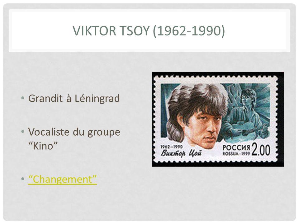 Viktor Tsoy (1962-1990) Grandit à Léningrad Vocaliste du groupe Kino