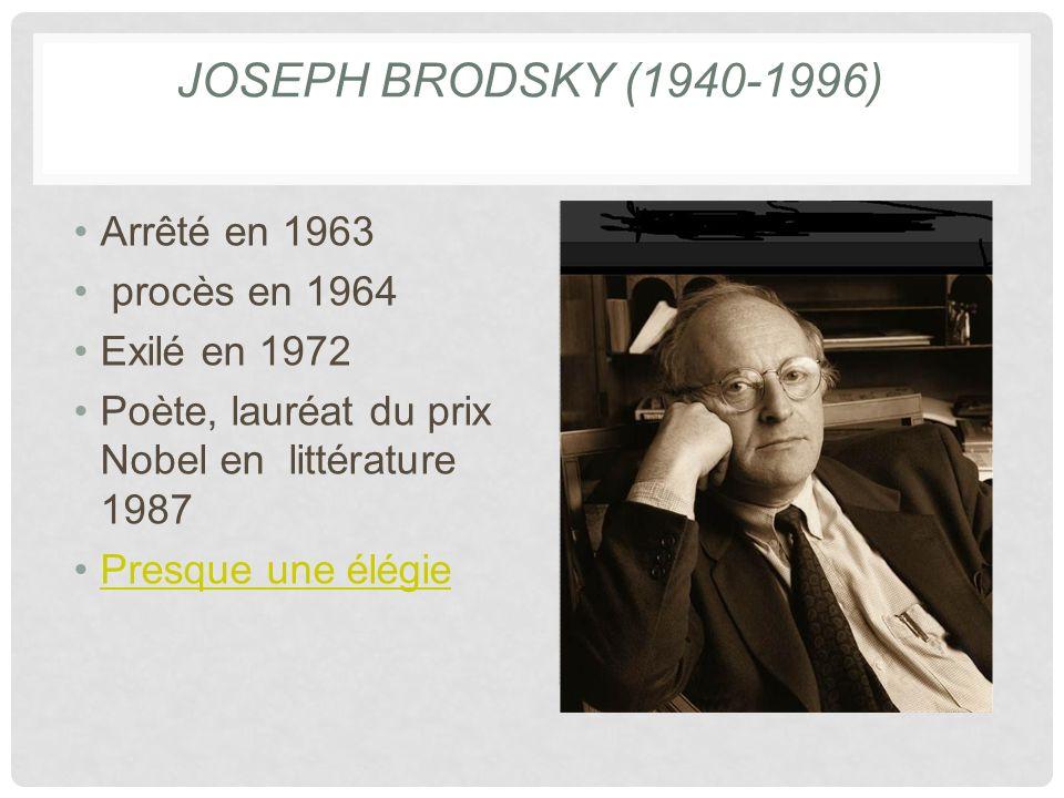Joseph Brodsky (1940-1996) Arrêté en 1963 procès en 1964 Exilé en 1972