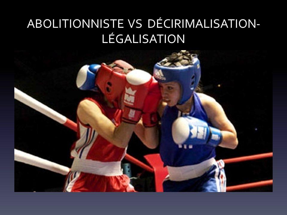 ABOLITIONNISTE VS DÉCIRIMALISATION-LÉGALISATION