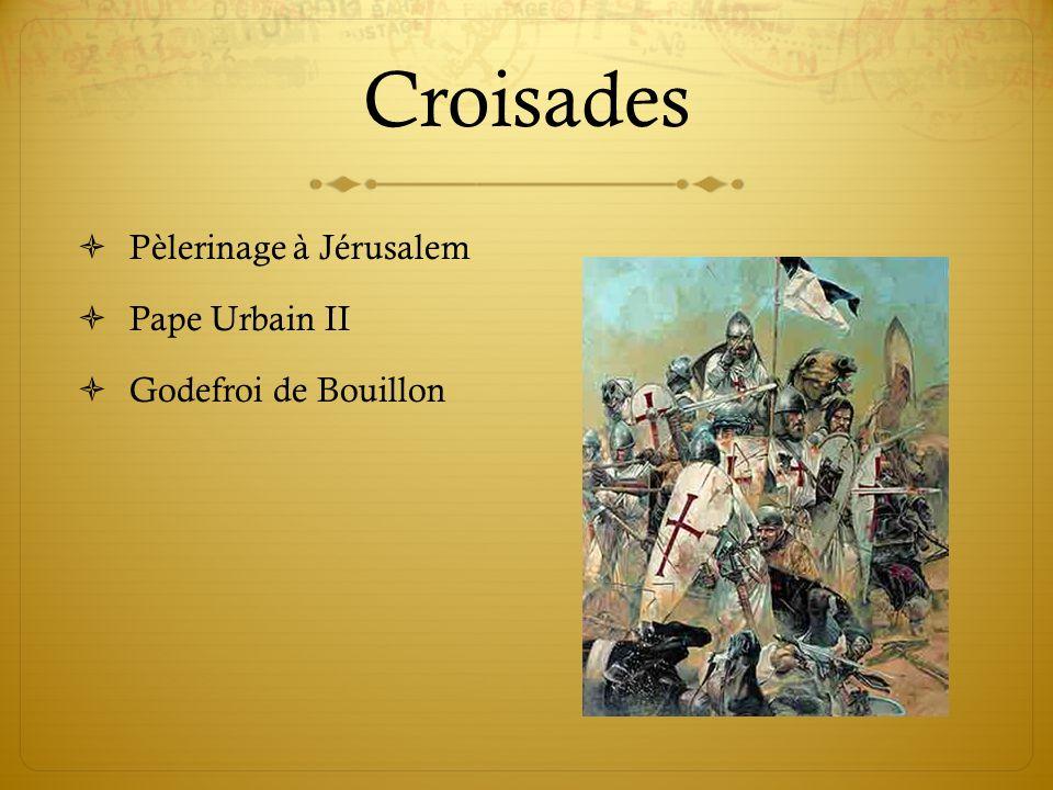 Croisades Pèlerinage à Jérusalem Pape Urbain II Godefroi de Bouillon