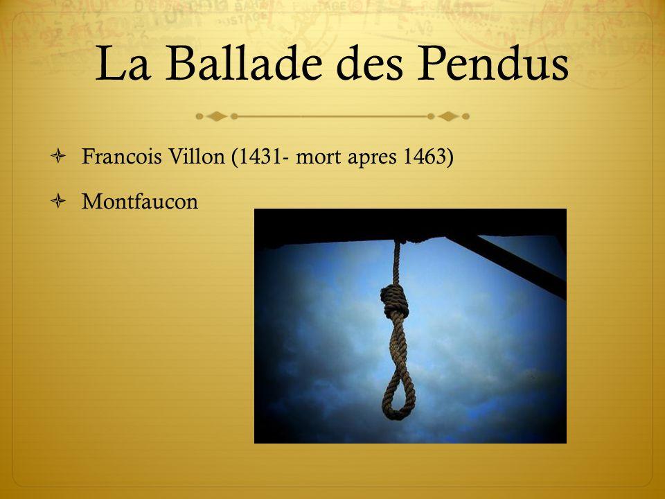La Ballade des Pendus Francois Villon (1431- mort apres 1463)