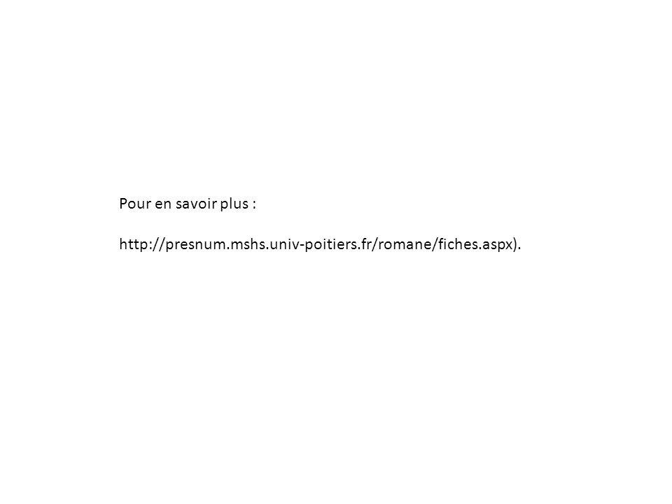 Pour en savoir plus : http://presnum.mshs.univ-poitiers.fr/romane/fiches.aspx).