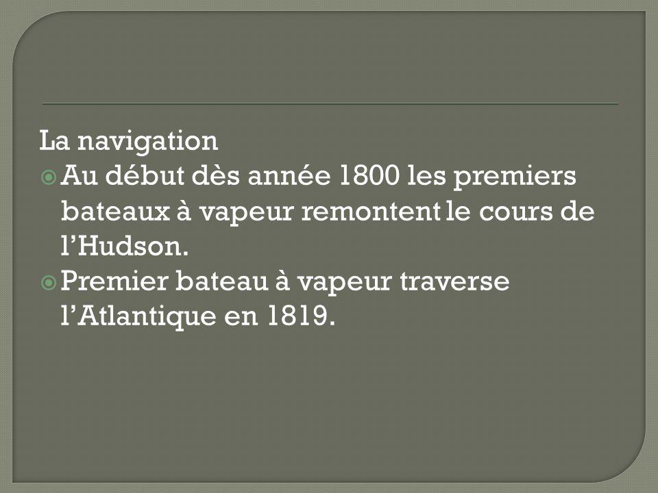 La navigation Au début dès année 1800 les premiers bateaux à vapeur remontent le cours de l'Hudson.