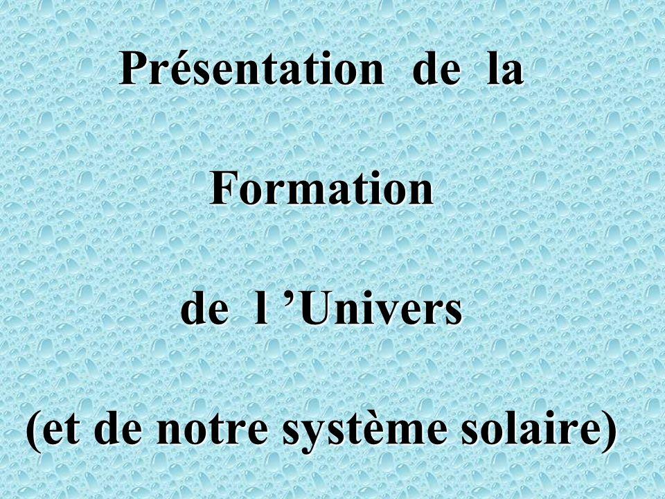 Avant-Propos Présentation de la Formation de l 'Univers (et de notre système solaire)