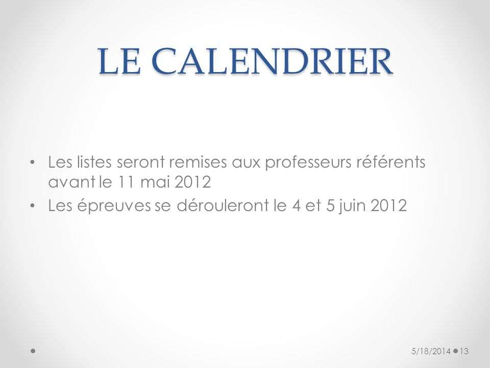 LE CALENDRIER Les listes seront remises aux professeurs référents avant le 11 mai 2012. Les épreuves se dérouleront le 4 et 5 juin 2012.