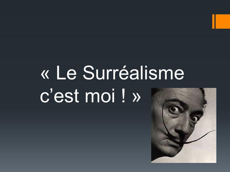 « Le Surréalisme c'est moi ! »