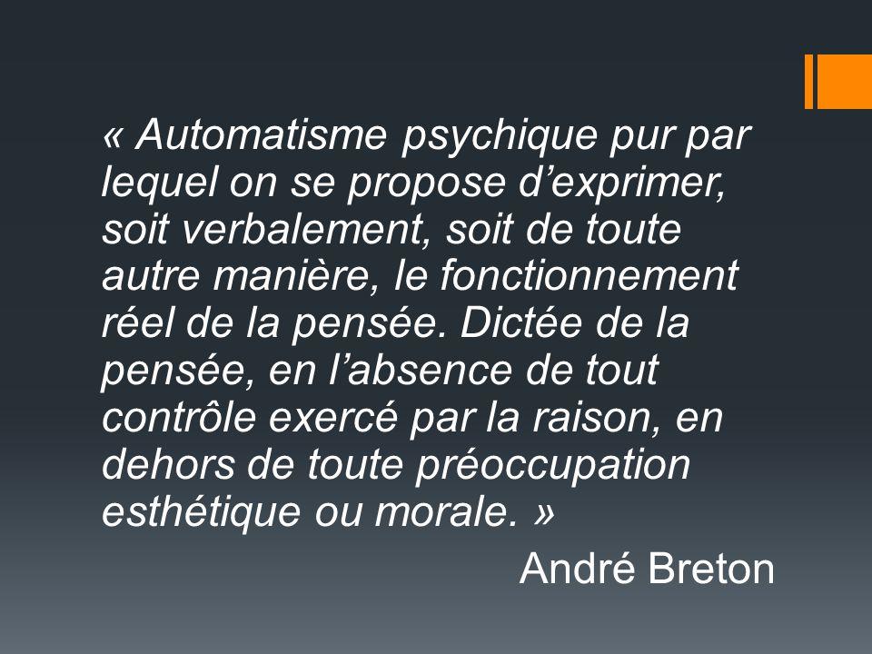 « Automatisme psychique pur par lequel on se propose d'exprimer, soit verbalement, soit de toute autre manière, le fonctionnement réel de la pensée.