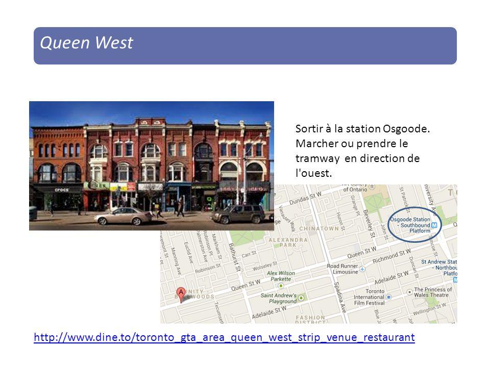 Queen West Sortir à la station Osgoode. Marcher ou prendre le tramway en direction de l ouest.