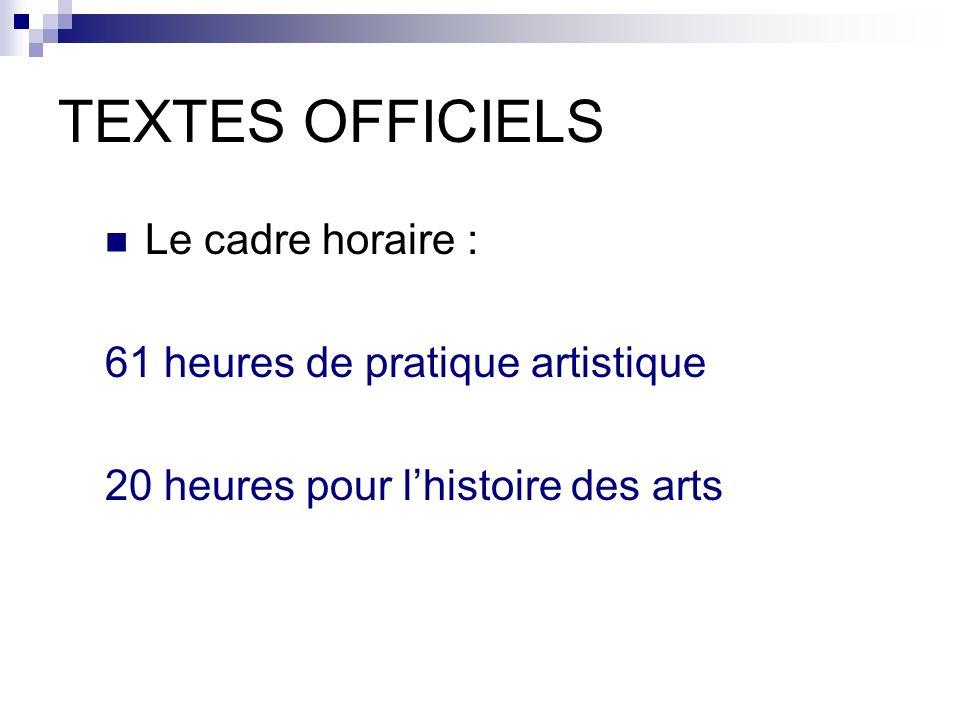 TEXTES OFFICIELS Le cadre horaire : 61 heures de pratique artistique