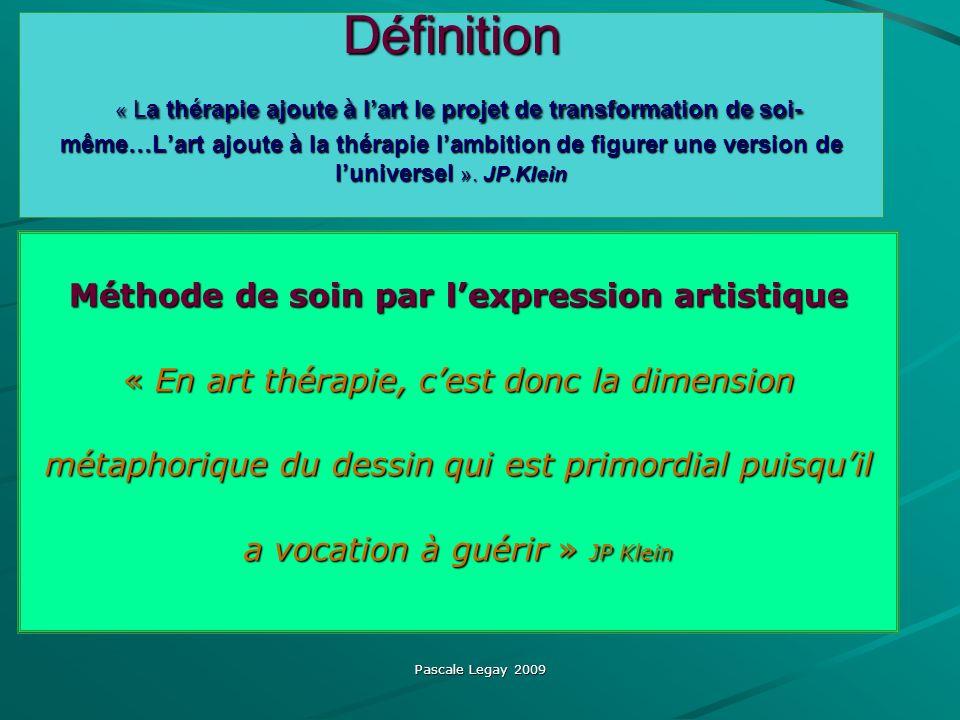 Définition « La thérapie ajoute à l'art le projet de transformation de soi-même…L'art ajoute à la thérapie l'ambition de figurer une version de l'universel ». JP.Klein