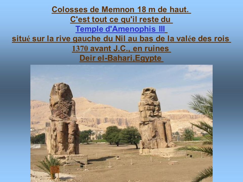 Colosses de Memnon 18 m de haut. C est tout ce qu il reste du