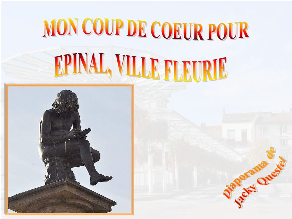 EPINAL, VILLE FLEURIE MON COUP DE COEUR POUR Diaporama de