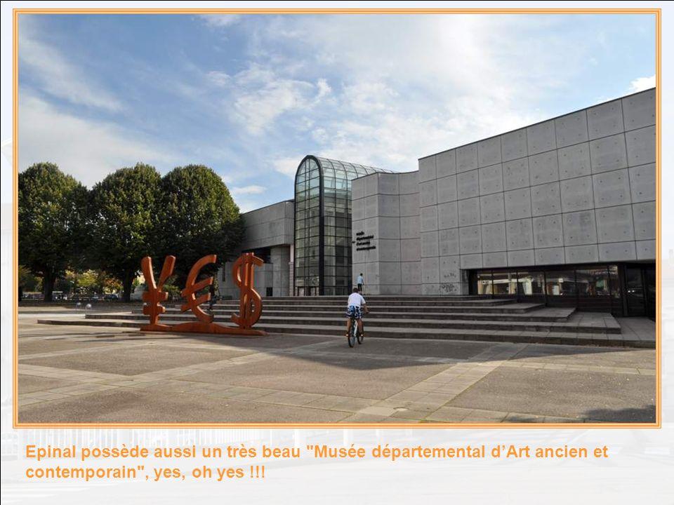 Epinal possède aussi un très beau Musée départemental d'Art ancien et contemporain , yes, oh yes !!!