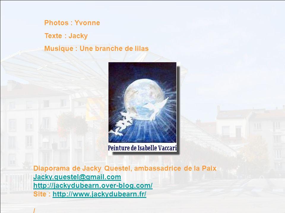 Photos : Yvonne Texte : Jacky. Musique : Une branche de lilas. Diaporama de Jacky Questel, ambassadrice de la Paix.