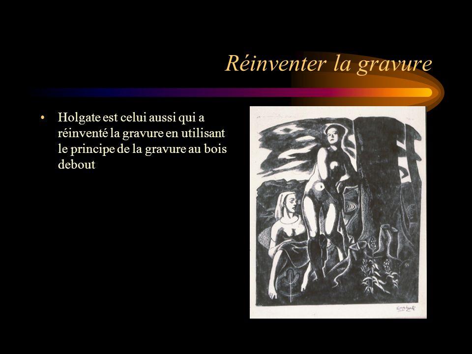 Réinventer la gravure Holgate est celui aussi qui a réinventé la gravure en utilisant le principe de la gravure au bois debout.