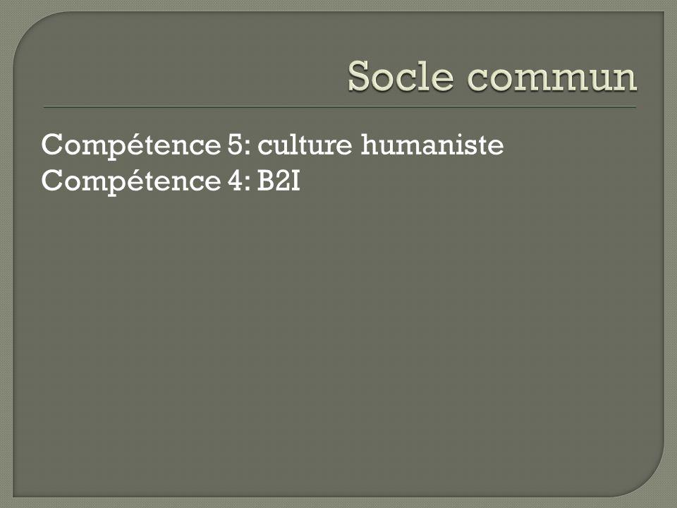 Socle commun Compétence 5: culture humaniste Compétence 4: B2I