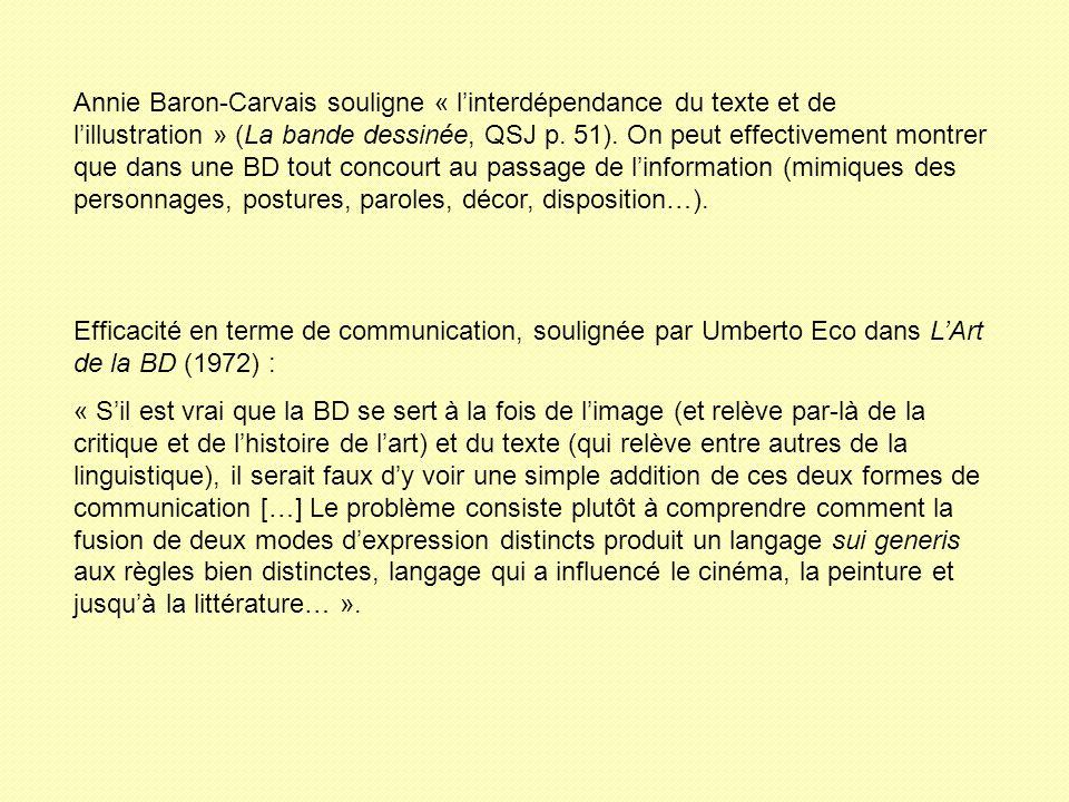 Annie Baron-Carvais souligne « l'interdépendance du texte et de l'illustration » (La bande dessinée, QSJ p. 51). On peut effectivement montrer que dans une BD tout concourt au passage de l'information (mimiques des personnages, postures, paroles, décor, disposition…).
