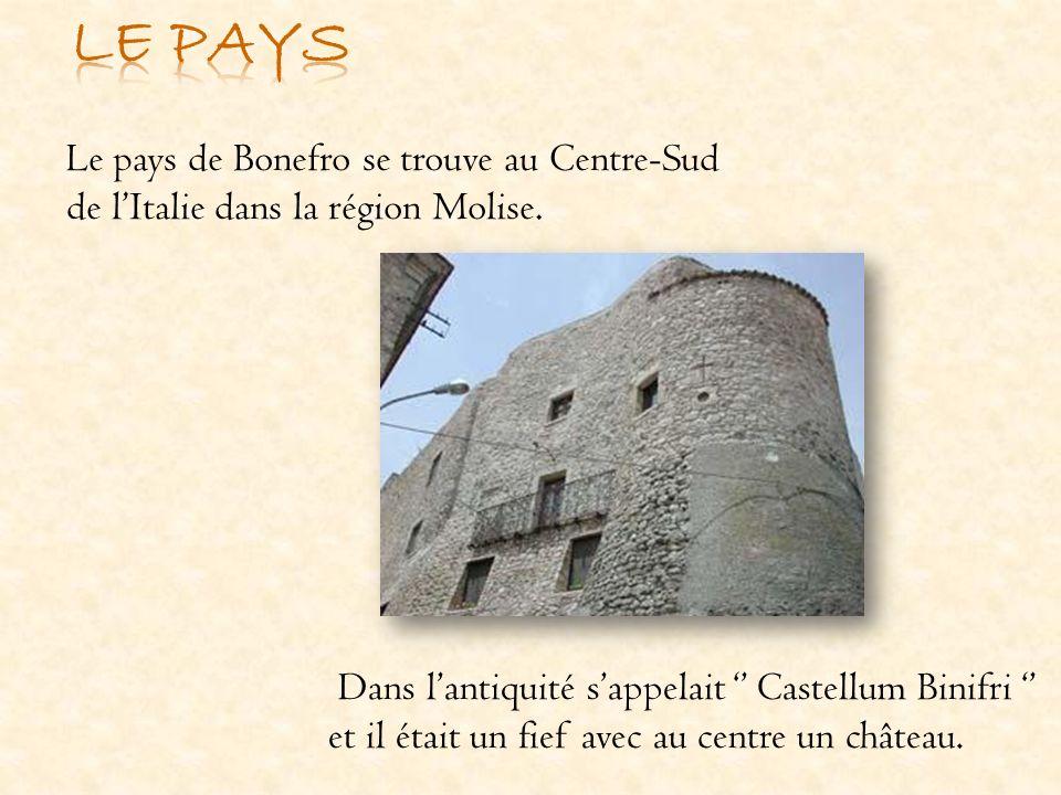 LE PAYS Le pays de Bonefro se trouve au Centre-Sud de l'Italie dans la région Molise.
